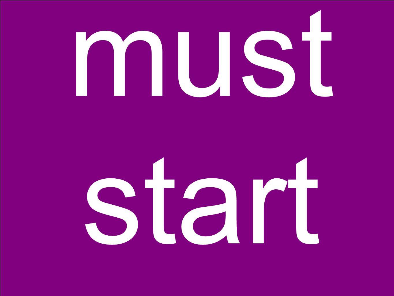 must start