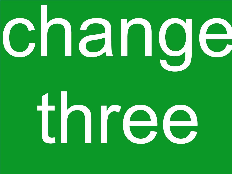 change three