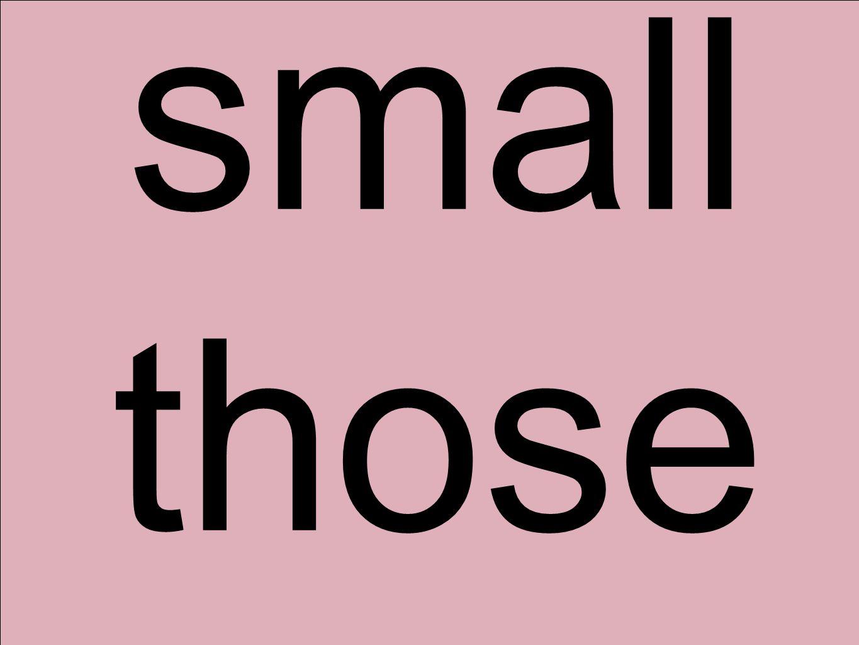 small those