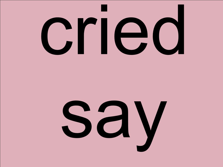 cried say