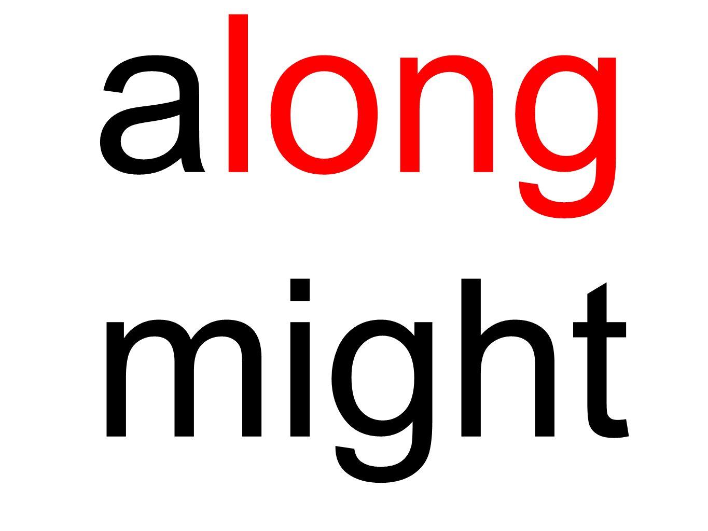 along might