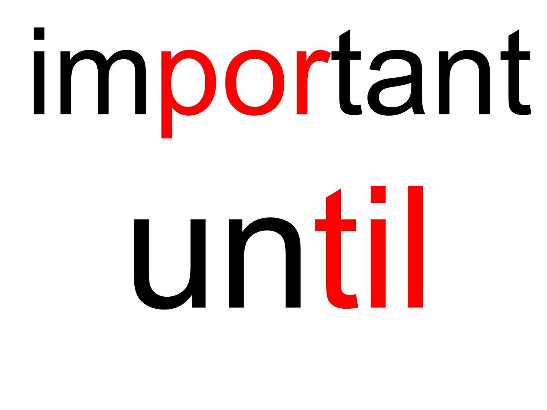 important until