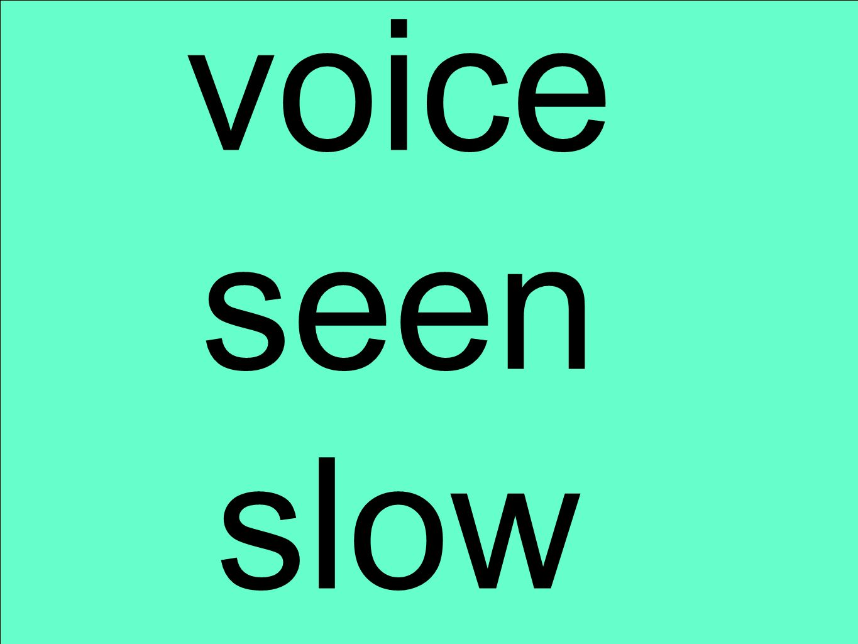 voice seen slow