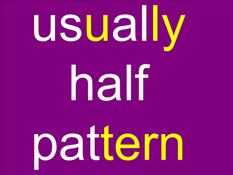 usually half pattern