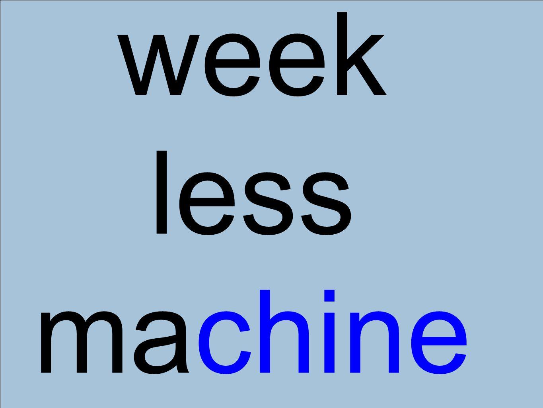 week less machine
