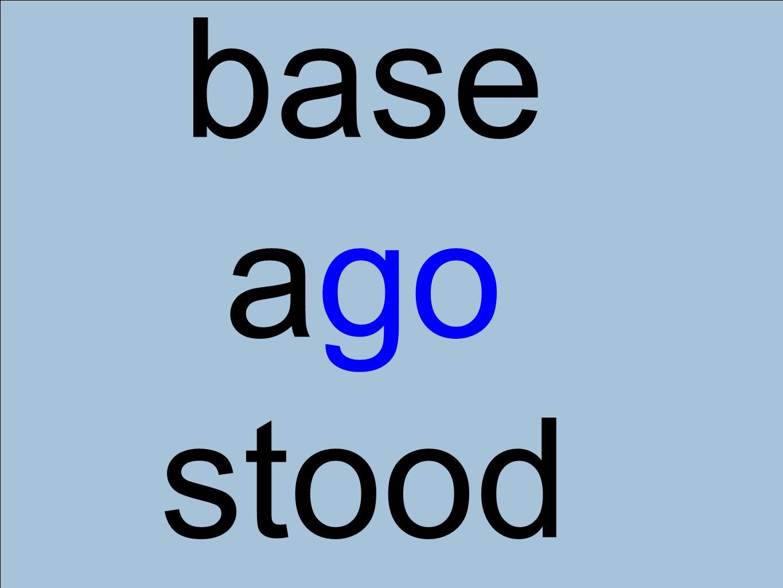 base ago stood