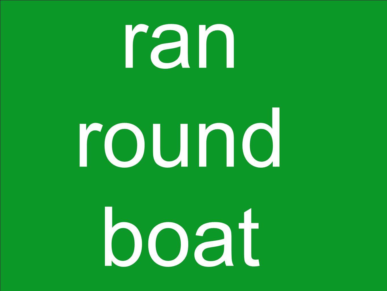 ran round boat