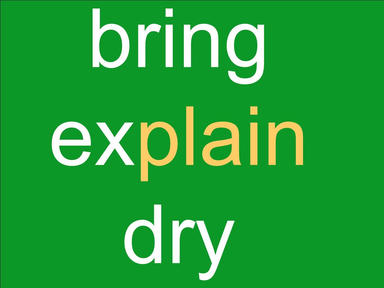 bring explain dry