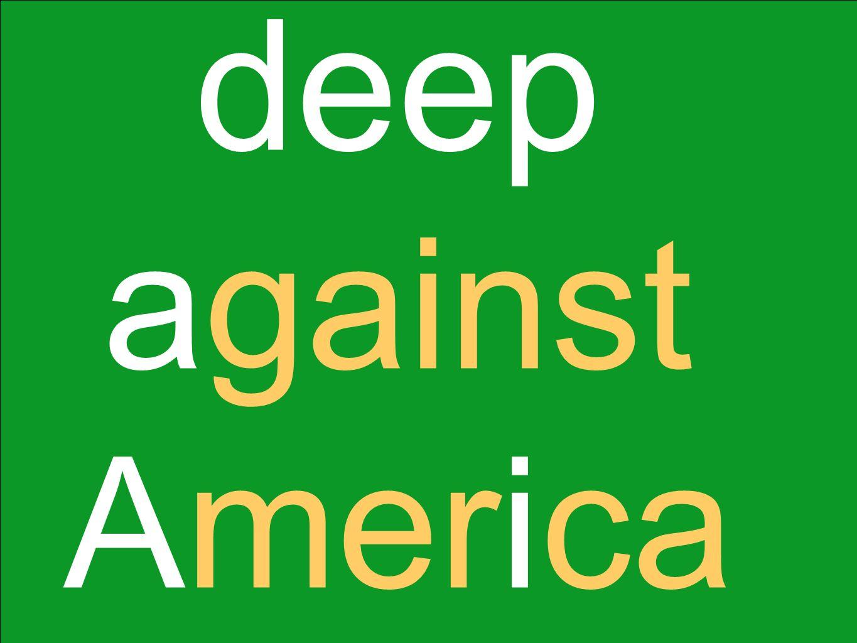 deep against America