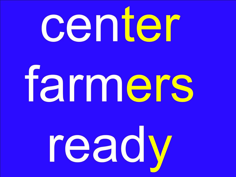 center farmers ready