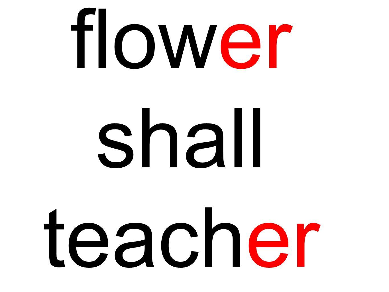 flower shall teacher
