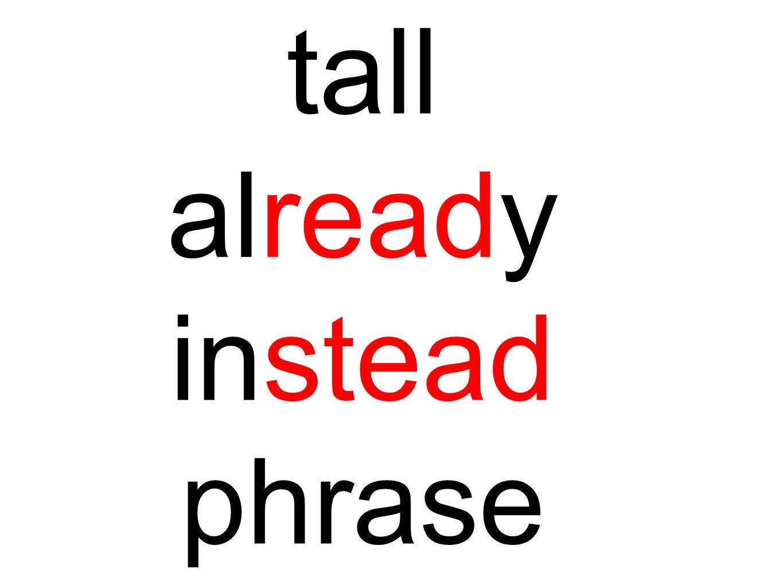 tall already instead phrase