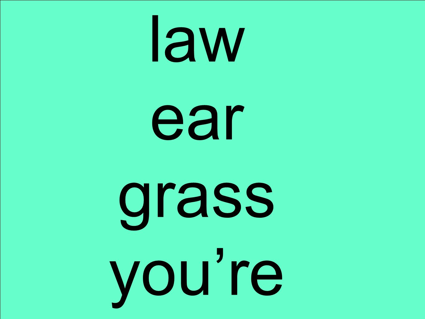 law ear grass youre