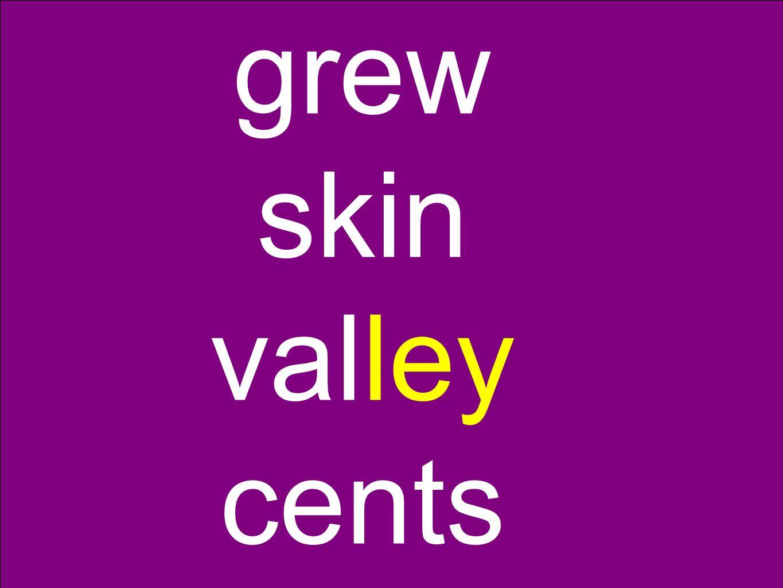 grew skin valley cents