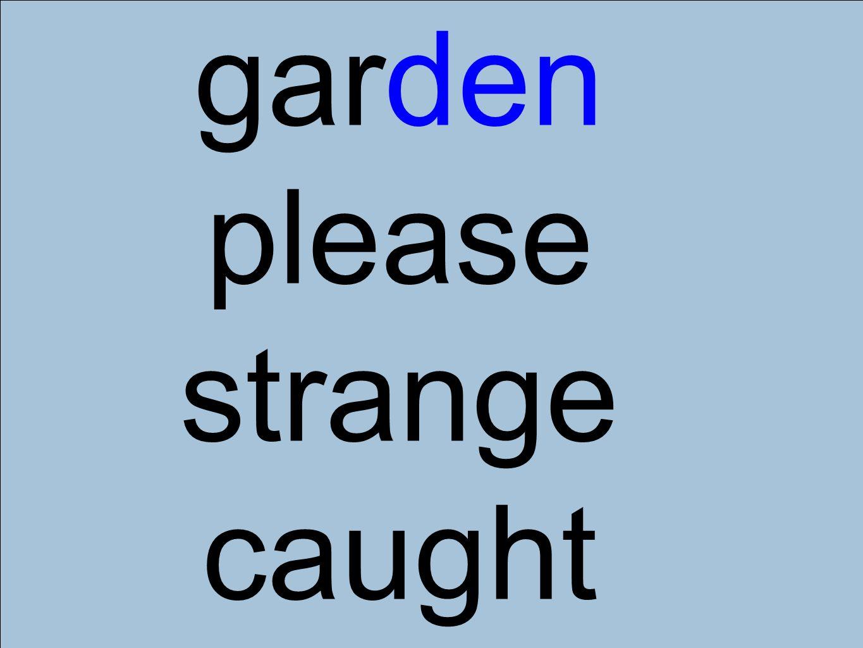 garden please strange caught