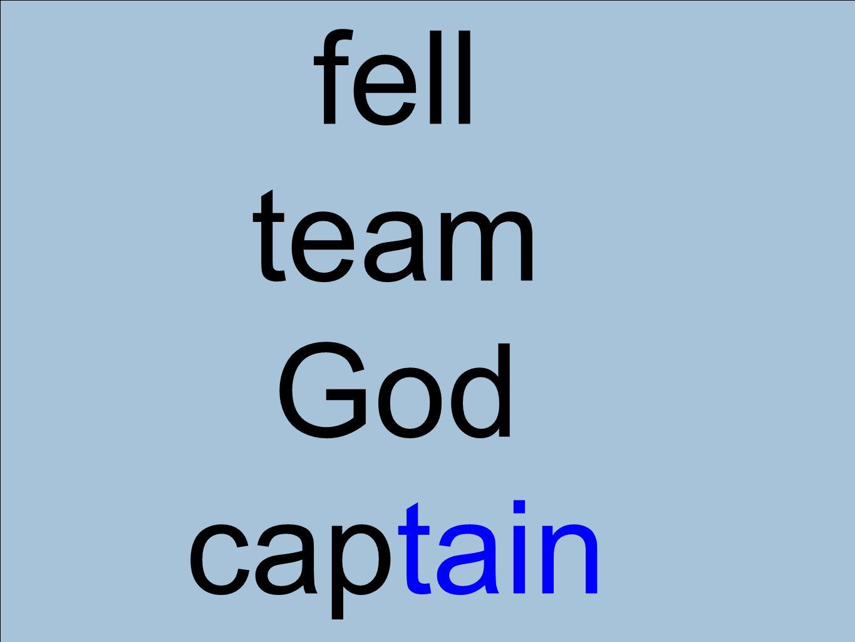 fell team God captain