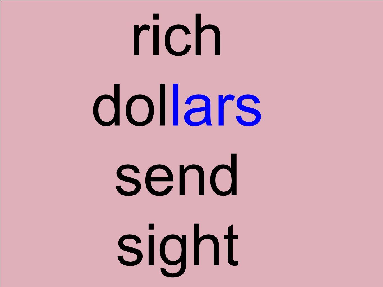 rich dollars send sight