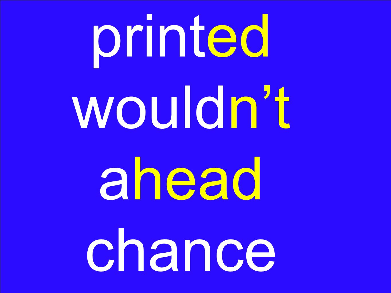 printed wouldnt ahead chance