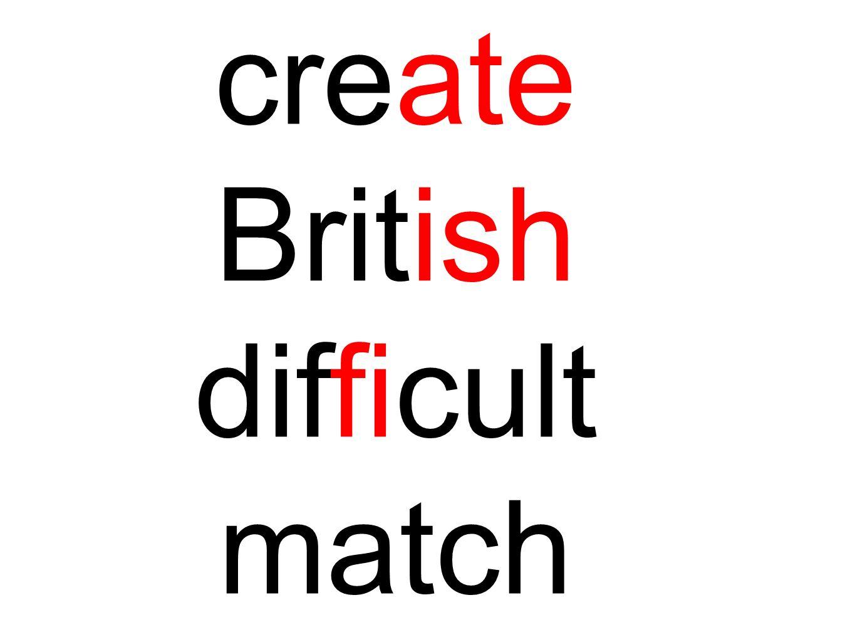 create British difficult match
