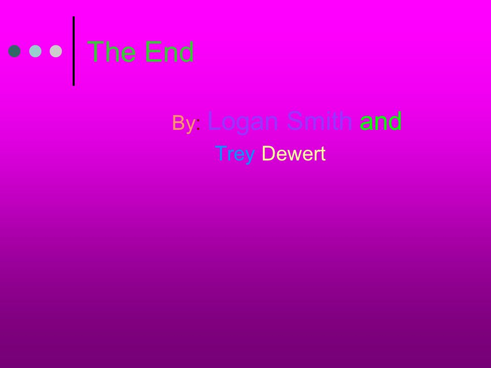 The End By: Logan Smith and Trey Dewert
