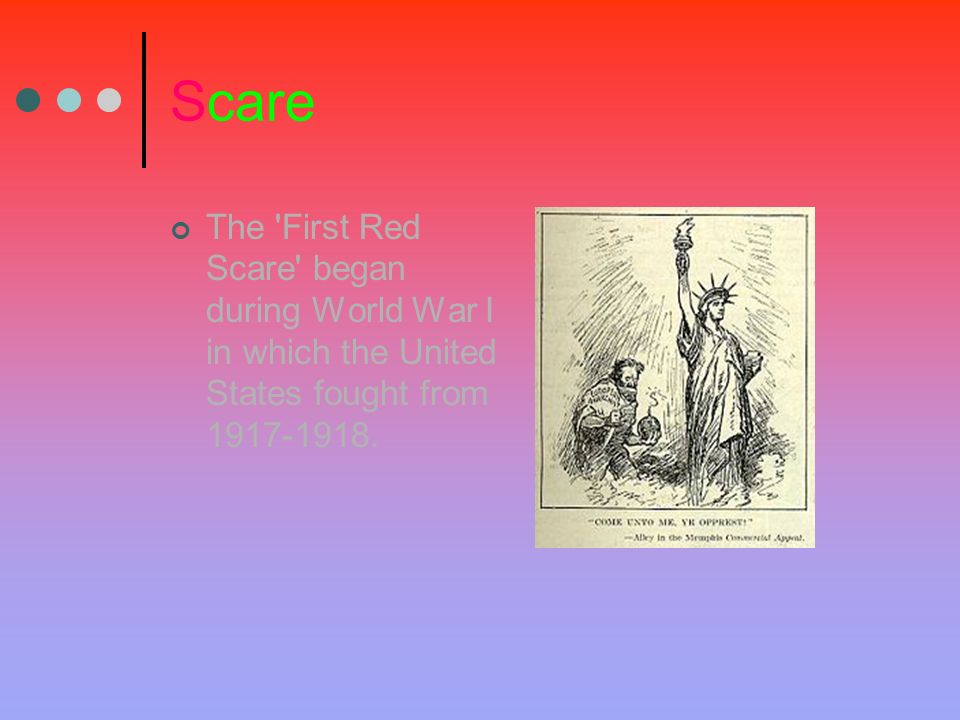 Scare The First Red Scare began during World War I in which the United States fought from