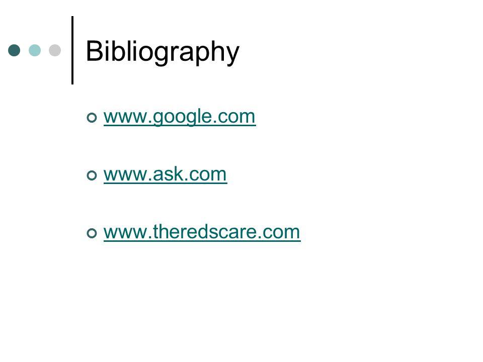 Bibliography www.google.com www.ask.com www.theredscare.com