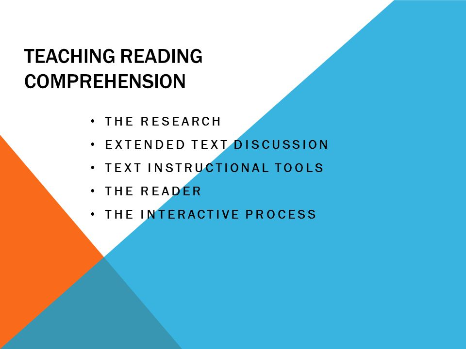 TEACHING READING COMPREHENSION THE RESEARCH EXTENDED TEXT DISCUSSION TEXT INSTRUCTIONAL TOOLS THE READER THE INTERACTIVE PROCESS