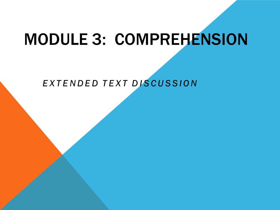MODULE 3: COMPREHENSION EXTENDED TEXT DISCUSSION