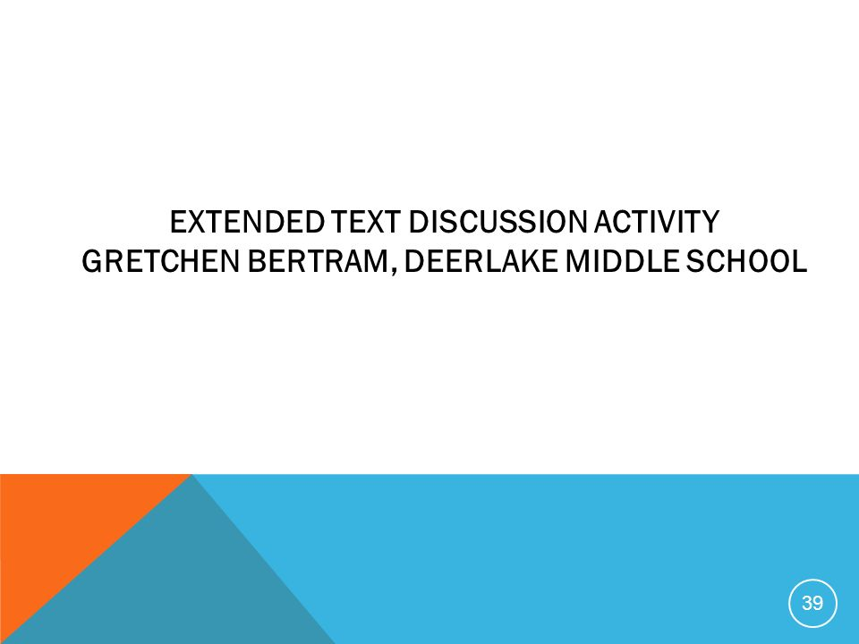 EXTENDED TEXT DISCUSSION ACTIVITY GRETCHEN BERTRAM, DEERLAKE MIDDLE SCHOOL 39
