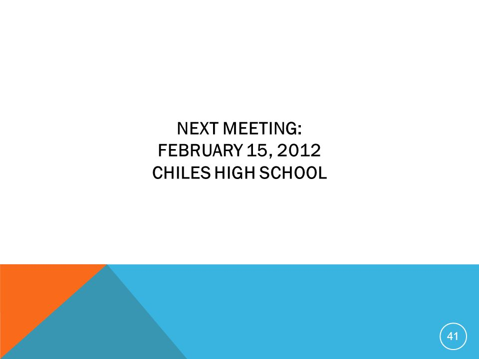 NEXT MEETING: FEBRUARY 15, 2012 CHILES HIGH SCHOOL 41