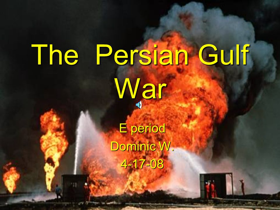 The Persian Gulf War E period Dominic W