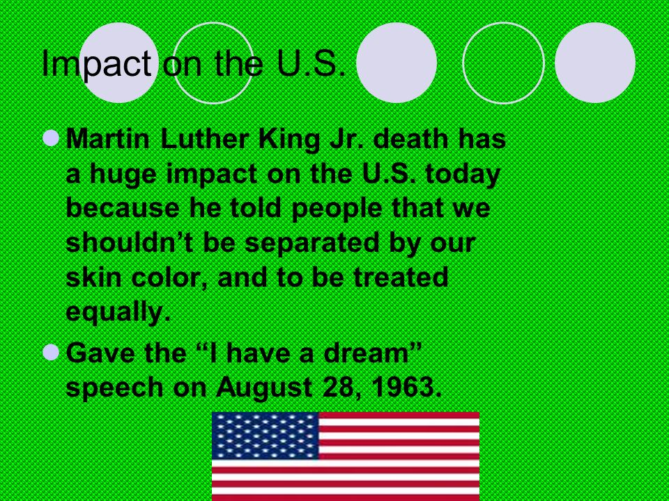 Impact on the U.S. Martin Luther King Jr. death has a huge impact on the U.S.