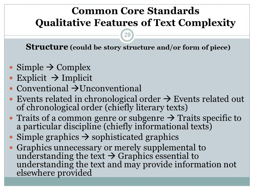 Common Core Standards Qualitative Features of Text Complexity Structure (could be story structure and/or form of piece) Simple Complex Explicit Implic