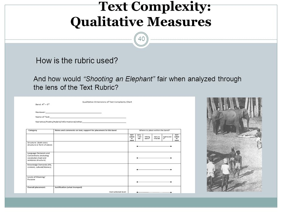 Text Complexity: Qualitative Measures How is the rubric used? And how would Shooting an Elephant fair when analyzed through the lens of the Text Rubri