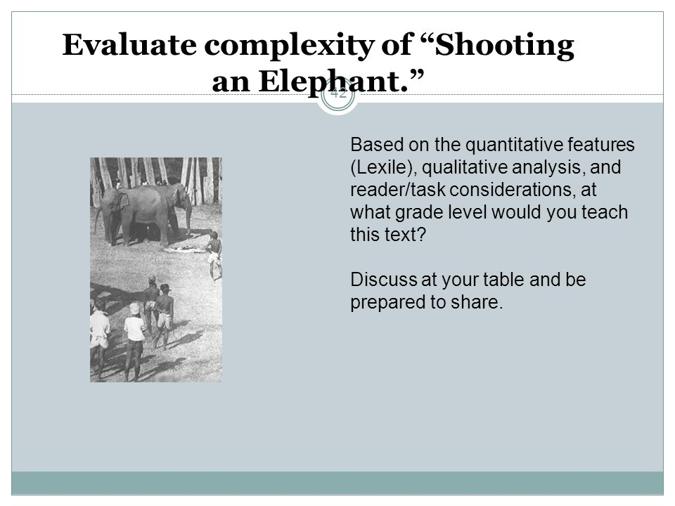Evaluate complexity of Shooting an Elephant. Based on the quantitative features (Lexile), qualitative analysis, and reader/task considerations, at wha