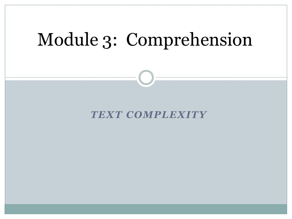 TEXT COMPLEXITY Module 3: Comprehension