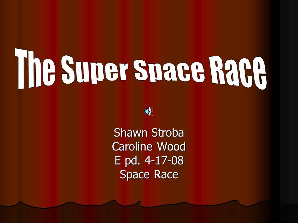 Shawn Stroba Caroline Wood E pd. 4-17-08 Space Race