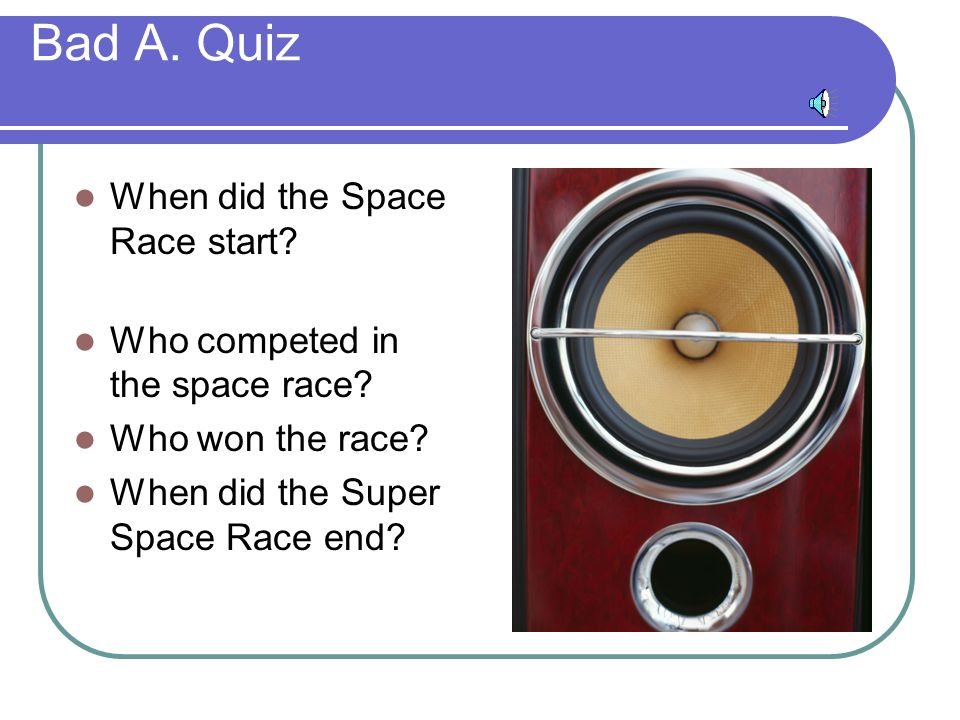 Bad A. Quiz When did the Space Race start. Who competed in the space race.