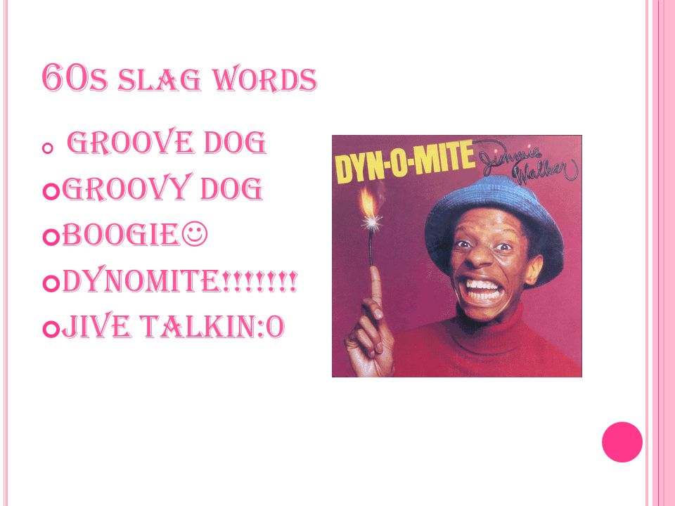 60 S SLAG WORDS Groove dog Groovy dog Boogie Dynomite!!!!!!! Jive talkin:0