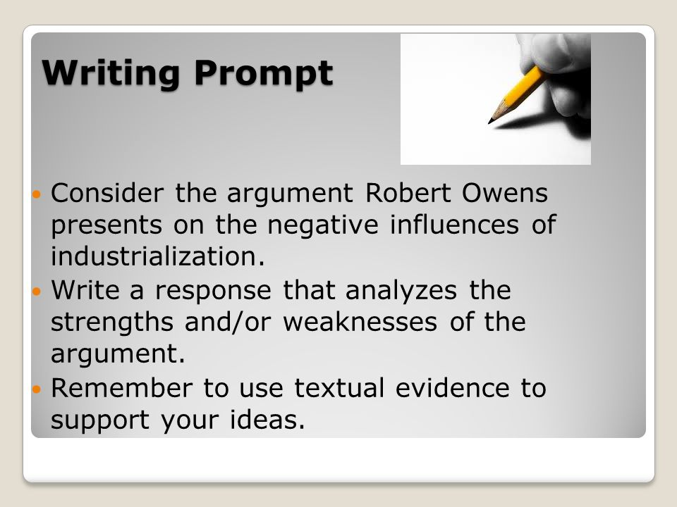 Writing Prompt Consider the argument Robert Owens presents on the negative influences of industrialization. Write a response that analyzes the strengt