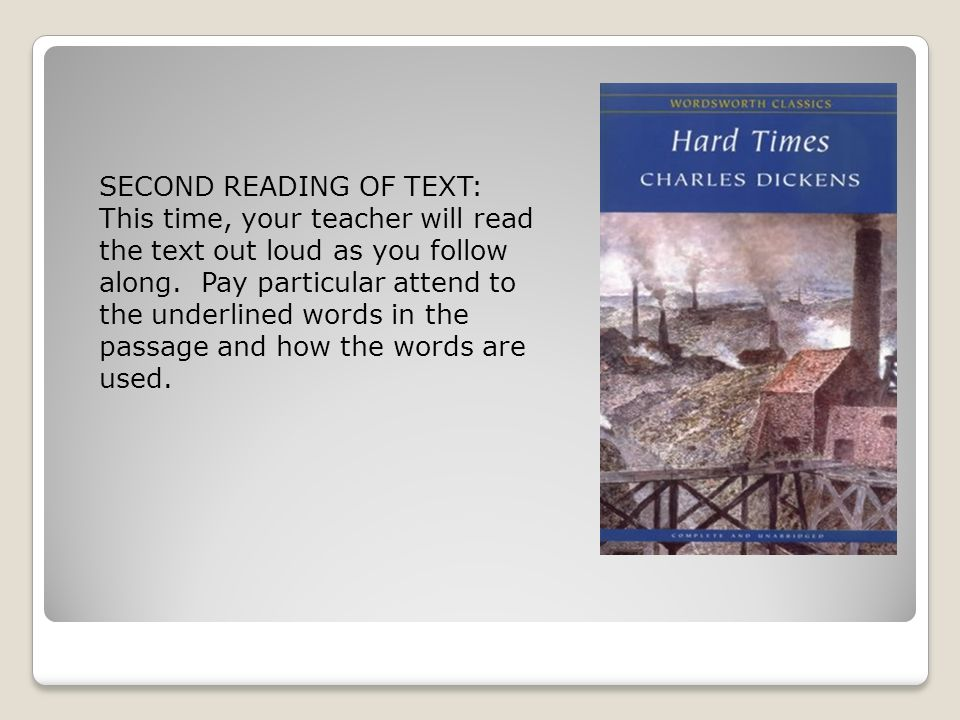 SECOND READING OF TEXT: This time, your teacher will read the text out loud as you follow along. Pay particular attend to the underlined words in the