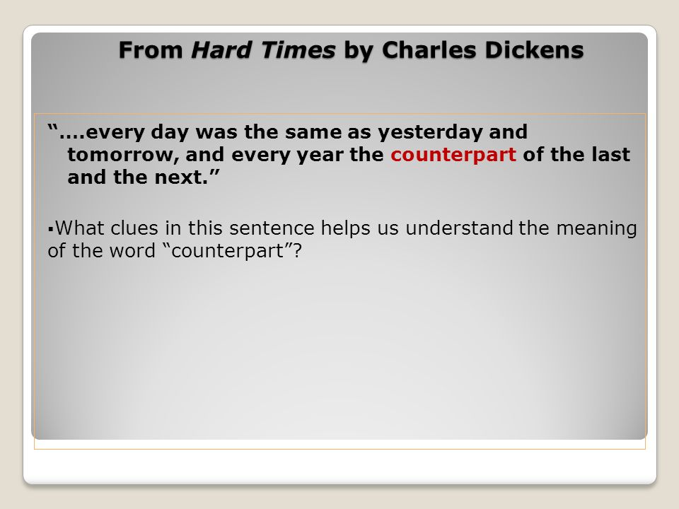 From Hard Times by Charles Dickens ….every day was the same as yesterday and tomorrow, and every year the counterpart of the last and the next. What c