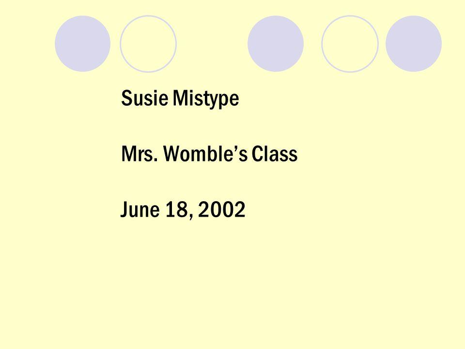 Susie Mistype Mrs. Wombles Class June 18, 2002