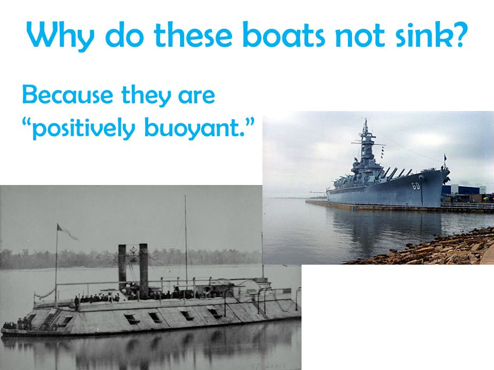 Why do these boats not sink? Because they are positively buoyant.