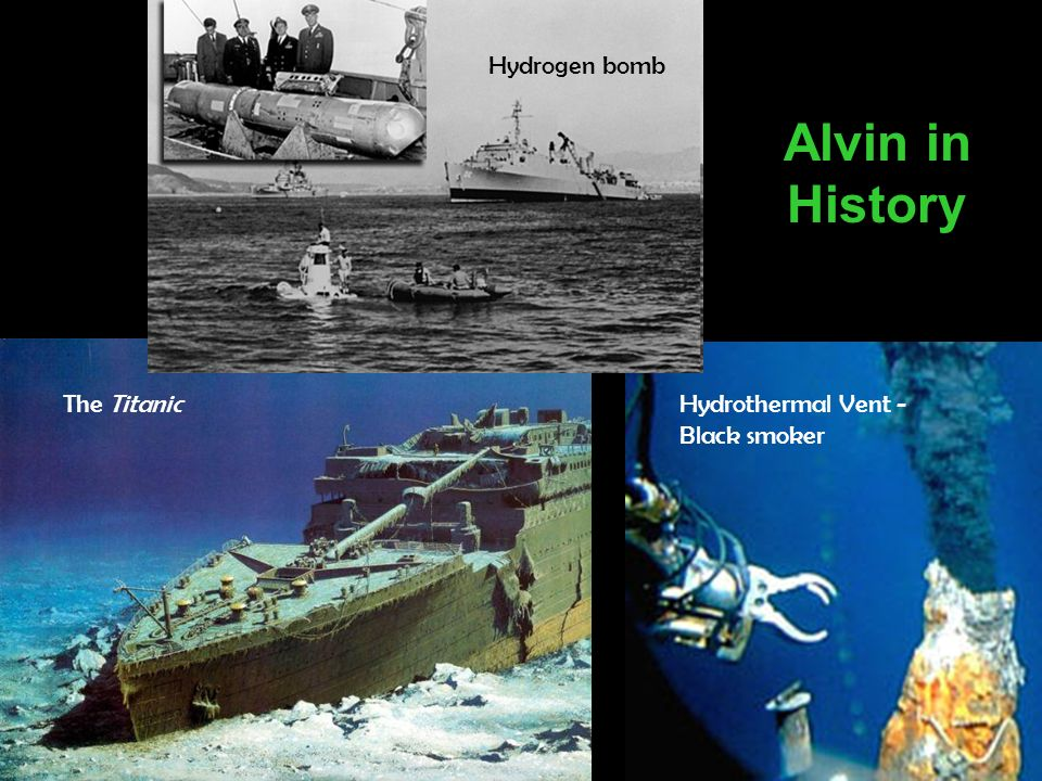 The TitanicHydrothermal Vent - Black smoker Alvin in History Hydrogen bomb