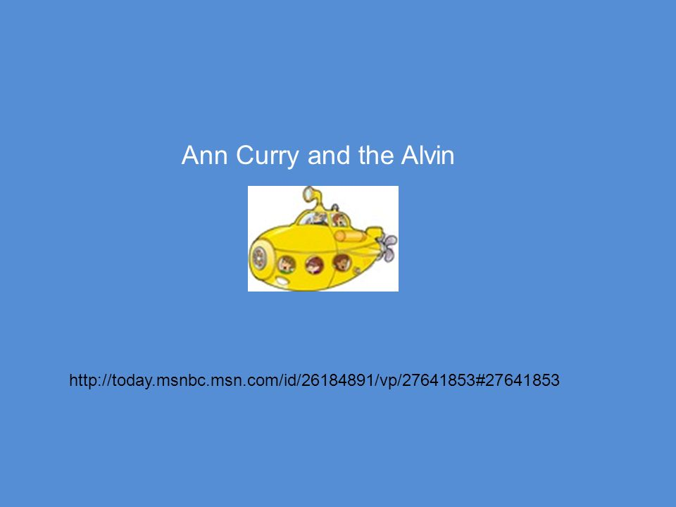 http://today.msnbc.msn.com/id/26184891/vp/27641853#27641853 Ann Curry and the Alvin
