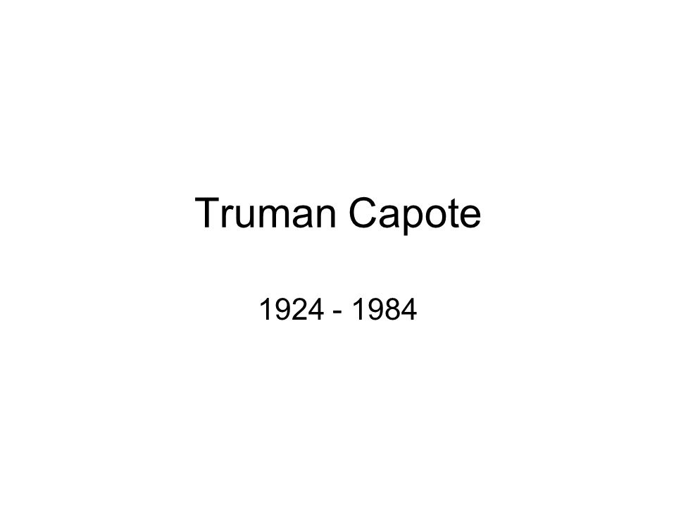 Truman Capote 1924 - 1984