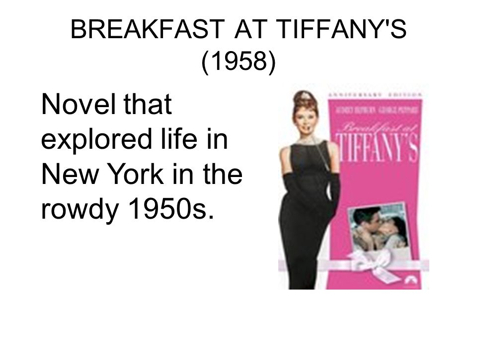 BREAKFAST AT TIFFANY'S (1958) Novel that explored life in New York in the rowdy 1950s.