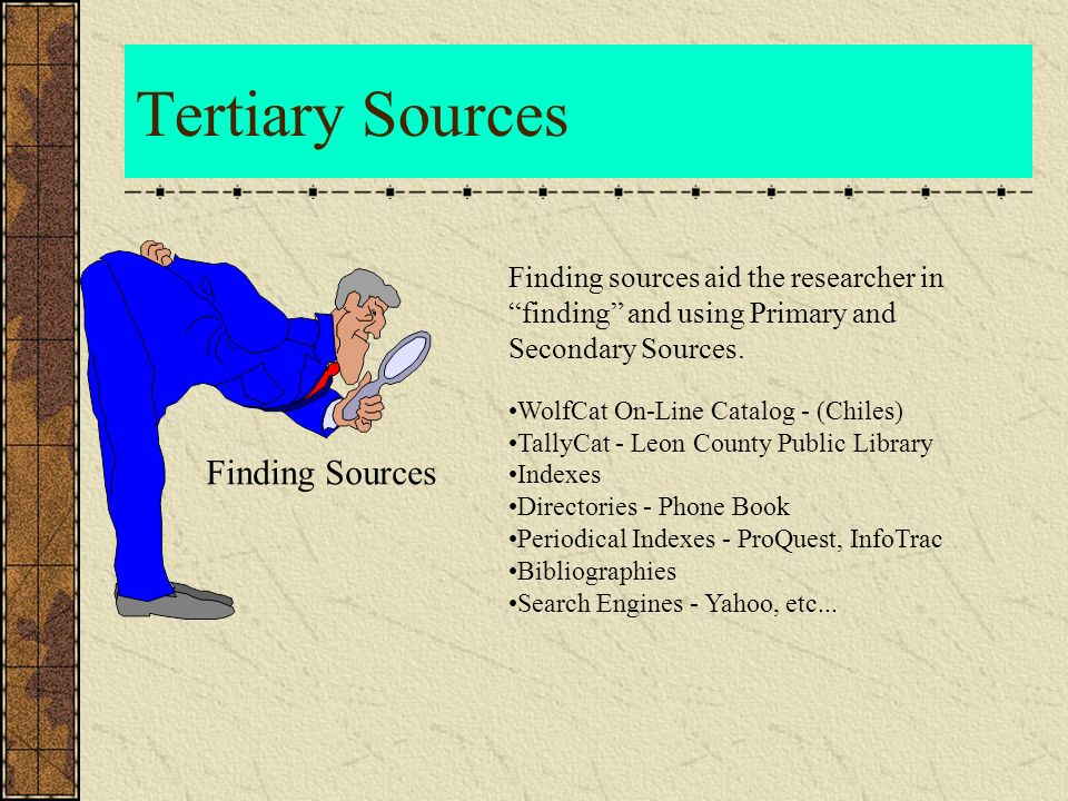 Tertiary Sources Finding Sources Finding sources aid the researcher in finding and using Primary and Secondary Sources.
