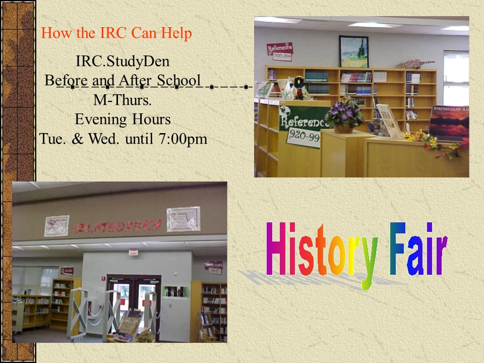 How the IRC Can Help IRC.StudyDen Before and After School M-Thurs.